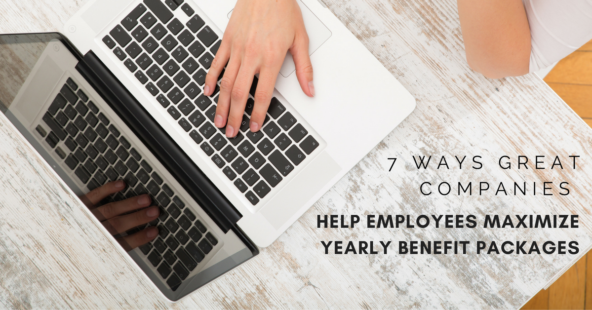 7 Ways Great Companies Help Employees Maximize Yearly Benefit Packages