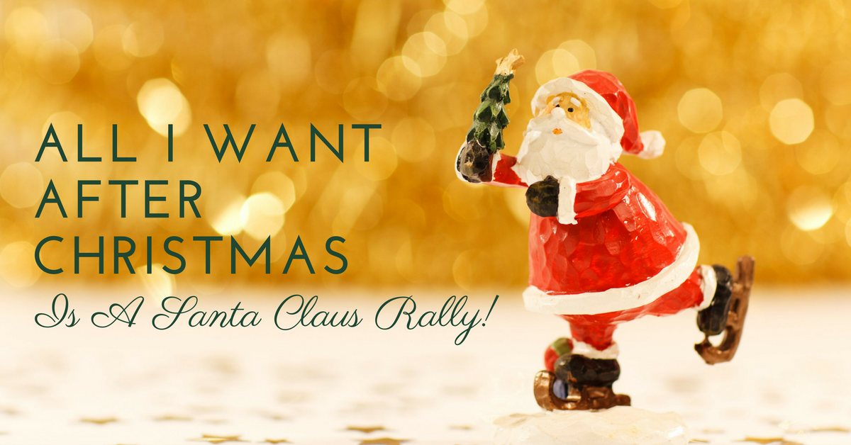 All I Want After Christmas Is A Santa Claus Rally!