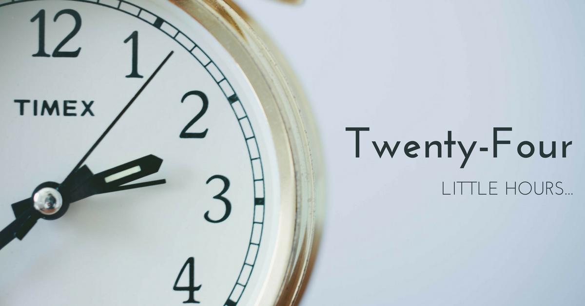 Twenty-four Little Hours…