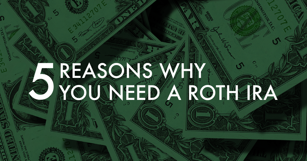 5 Reasons Why You Need a Roth IRA