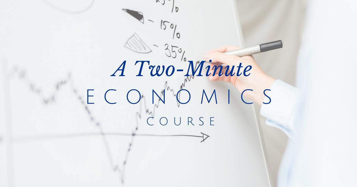 A Two-Minute Economics Course