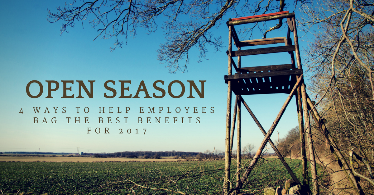 Open Season: 4 Ways to Help Employees Bag the Best Benefits for 2017