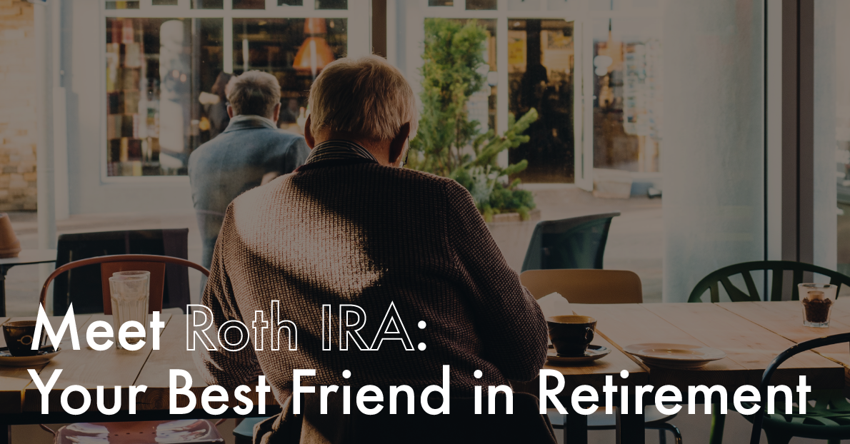 Meet Roth IRA: Your Best Friend in Retirement